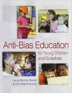 Anti-Bias Education : For Young Children and Ourselves 2nd Edition - Louise Derman-Sparks
