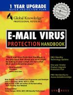 E-mail Virus Protection Handbook : Protect Your E-mail from Trojan Horses, Viruses, and Mobile Code Attacks - Syngress