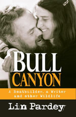 Bull Canyon : A Boatbuilder, a Writer and Other Wildlife - Lin Pardey