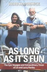 As Long as It's Fun : The Epic Voyages and Extraordinary Times of Lin and Larry Pardey - Herb McCormick