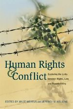 Human Rights and Conflict : Exploring the Links Between Rights, Law, and Peacebuilding