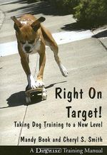 Right on Target : Taking Dog Training to a New Level - Mandy Book