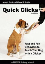 Quick Clicks : Fast and Fun Behaviors to Teach Your Dog with a Clicker - Mandy Book