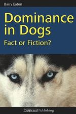 Dominance in Dogs : Fact or Fiction? - Barry Eaton