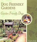 Dog Friendly Gardens, Garden Friendly Dogs - Cheryl S. Smith