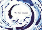 We Are Rivers - Richard Lewis