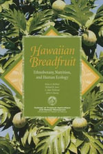 Hawaiian Breadfruit : Ethnobotany, Nutrition, and Human Ecology - Brien A. Meilleur