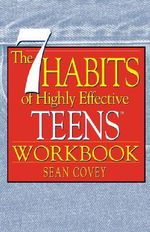 The 7 Habits of Highly Effective Teens : Workbook - Sean Covey