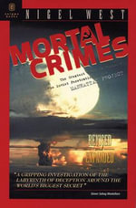 Mortal Crimes : The Greatest Theft in History - The Soviet Penetration of the Manhattan Project - Nigel West