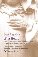Purification of the Heart: Signs, Symptoms and Cures of the Spiritual Diseases of the Heart :  Signs, Symptoms and Cures of the Spiritual Diseases of the Heart - Hamza Yusuf