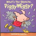 What's the Opposite, Piggywiggy? - Christyan Fox