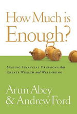 How Much is Enough? : Making Financial Decisions That Create Wealth and Well-Being - Arun Abey