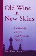 Old Wine in New Skins : Centering Prayer and Systems Theory - Paul David Lawson