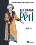 Data Munging with Perl : Techniques for Data Recognition, Parsing, Transformation and Filtering - David Cross