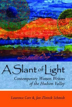 A Slant of Light : Contemporary Women Writers of the Hudson Valley - Laurence Carr