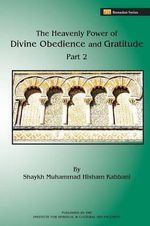 The Heavenly Power of Divine Obedience and Gratitude, Volume 2 - Shaykh Muhammad Hisham Kabbani