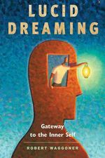 Lucid Dreaming : Gateway to the Inner Self - Robert Waggoner