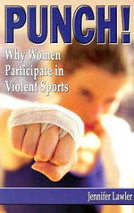 Punch! : Why Women Participate in Violent Sports - Jennifer Lawler