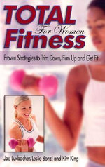 Total Fitness for Women : Proven Strategies to Trim Down, Firm Up and Get Fit - Joe Luxbacher