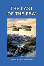 THE Last of the Few : An Me.262 Pilot Remembers - Hans Busch