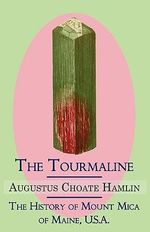 The Tourmaline / The History of Mount Mica of Maine, U.S.A. : Coppola E Toppo - Augustus Choate Hamlin
