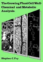 The Growing Plant Cell Wall : Chemical and Metabolic Analysis - Stephen, C. Fry