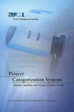 Project Categorization Systems : Aligning Capability with Strategy for Better Results - Lynn Crawford