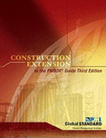 Construction Extension to the Pmbok Guide Third Edition - Project Management Institute