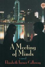 A Meeting of Minds : A Novel - Elizabether Turner Calloway