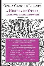 A History of Opera : Milestones and Metamorphoses - Burton D Fisher