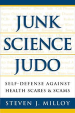 Junk Science Judo : Self-Defense Against Health Scares and Scams :  Self-Defense Against Health Scares and Scams - Steven J. Milloy
