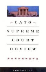 Cato Supreme Court Review, 2002-2003 - James L. Swanson