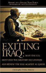 Exiting Iraq :  Why the U.S. Must End the Military Occupation and Renew the War Against Al Qaeda - Christopher A. Preble