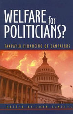 Welfare for Politicians? : Taxpayer Financing of Campaigns :  Taxpayer Financing of Campaigns