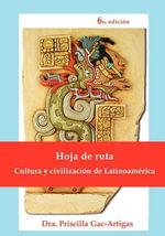Hoja de Ruta, Cultura y Civilizacion de Latinoamerica - Priscilla Gac-Artigas