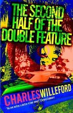 The Second Half of the Double Feature - Charles Ray Willeford