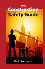 The Construction Safety Guide - Daniel Jay Felperin