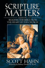 Scripture Matters : Essays on Reading the Bible from the Heart of the Church - Scott Hahn