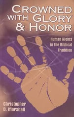 Crowned with Glory and Honor : Human Rights in the Biblical Tradition - Christopher D Marshall