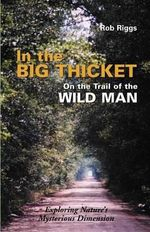 In the Big Thicket on the Trail of the Wild Man : Exploring Nature's Mysterious Dimension - Rob Riggs