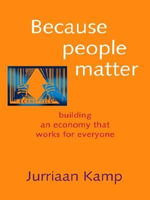 Because People Matter : Building an Economy that Works for Everyone - Jurriaan Kamp