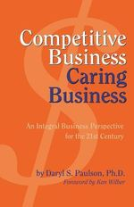 Competitive Business, Caring Business - Daryl S. PhD Paulson