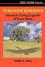 Thunderbirds : America's Living Legends of Giant Birds - Professor of Law Mark A Hall