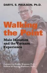 Walking the Point : Male Initiation and the Vietnam Experience - Daryl, S. Paulson