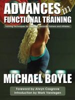 Advances in Functional Training : Training Techniques for Coaches, Personal Trainers and Athletes - Michael P. Boyle
