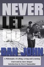 Never Let Go : A Philosophy of Lifting, Living and Learning - Dan John