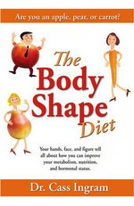 The Body Shape Diet : Your Hands, Face and Figure Tell All About How You Can Improve - Cass Ingram