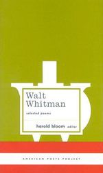 Walt Whitman Selected Poems : Selected Poems - Walt Whitman