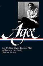 James Agee : Let Us Now Praise Famous Men, a Death in the Family, & Shorter Fiction - James Agee