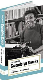 The Essential Gwendolyn Brooks : Selected Poems - Gwendolyn Brooks